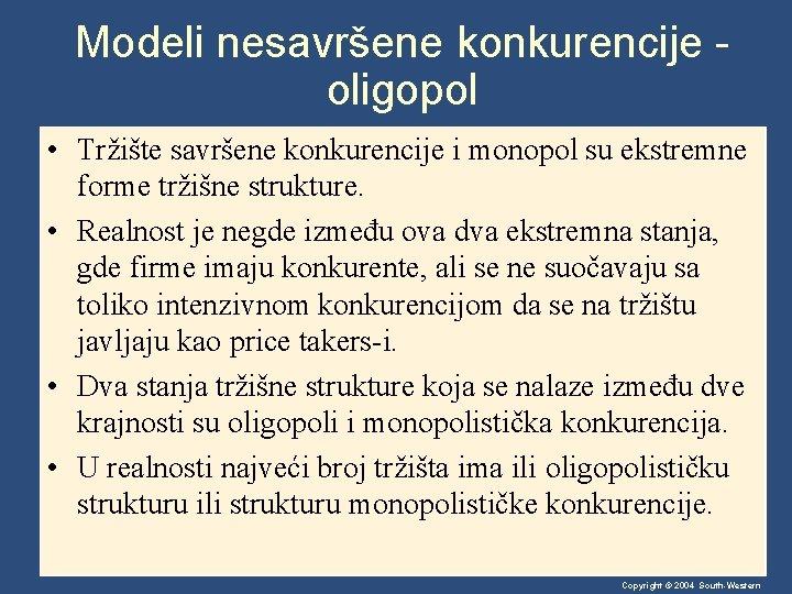 Modeli nesavršene konkurencije oligopol • Tržište savršene konkurencije i monopol su ekstremne forme tržišne