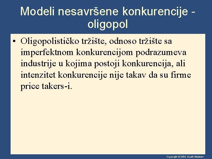 Modeli nesavršene konkurencije oligopol • Oligopolističko tržište, odnoso tržište sa imperfektnom konkurencijom podrazumeva industrije