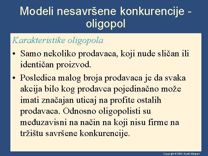 Modeli nesavršene konkurencije oligopol Karakteristike oligopola • Samo nekoliko prodavaca, koji nude sličan ili