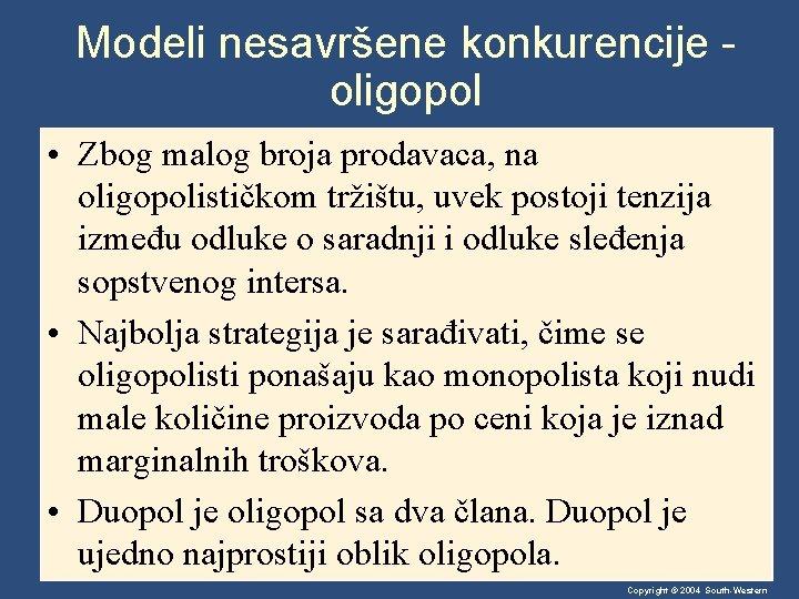 Modeli nesavršene konkurencije oligopol • Zbog malog broja prodavaca, na oligopolističkom tržištu, uvek postoji