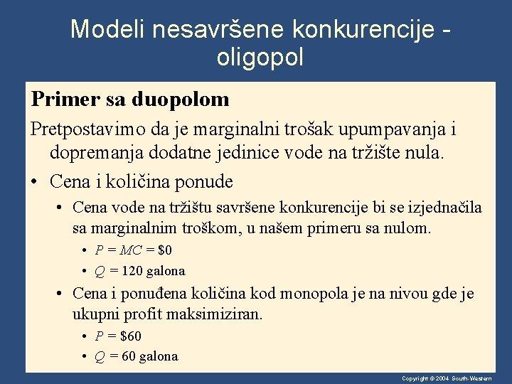 Modeli nesavršene konkurencije oligopol Primer sa duopolom Pretpostavimo da je marginalni trošak upumpavanja i