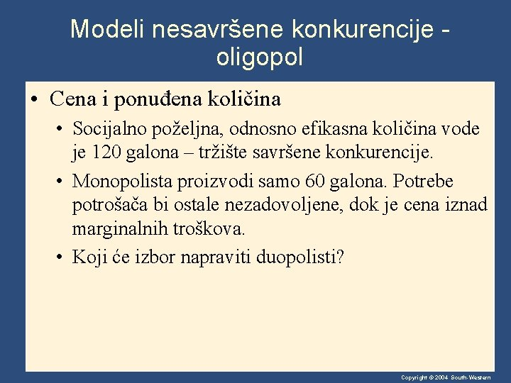 Modeli nesavršene konkurencije oligopol • Cena i ponuđena količina • Socijalno poželjna, odnosno efikasna