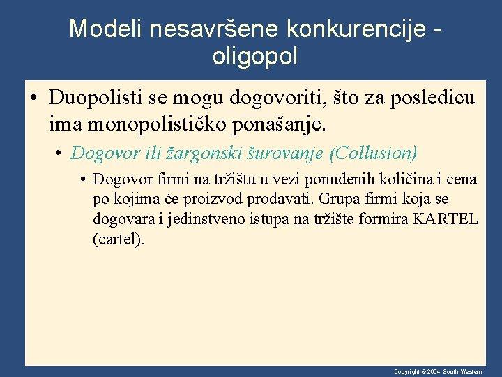 Modeli nesavršene konkurencije oligopol • Duopolisti se mogu dogovoriti, što za posledicu ima monopolističko
