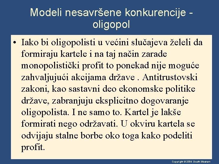 Modeli nesavršene konkurencije oligopol • Iako bi oligopolisti u većini slučajeva želeli da formiraju