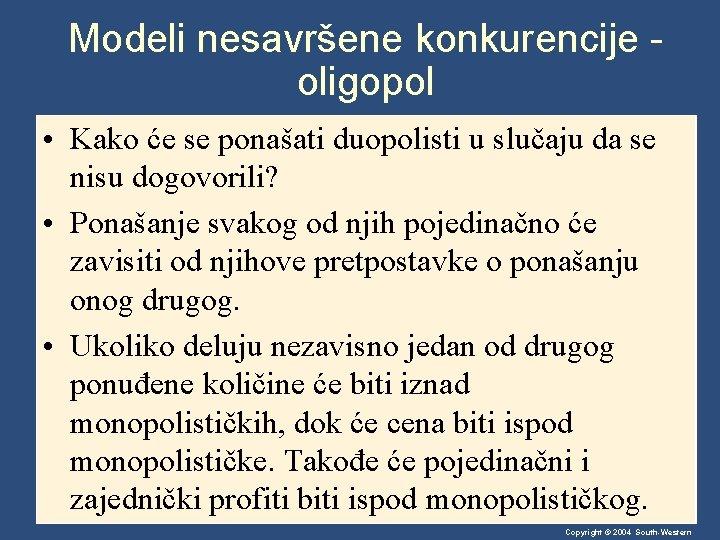 Modeli nesavršene konkurencije oligopol • Kako će se ponašati duopolisti u slučaju da se