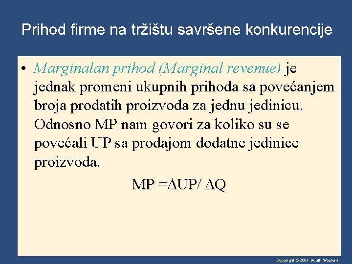 Prihod firme na tržištu savršene konkurencije • Marginalan prihod (Marginal revenue) je jednak promeni