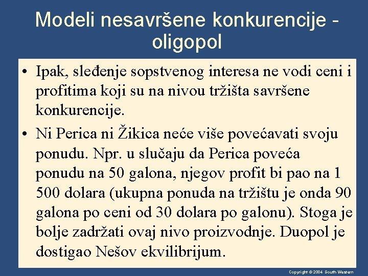 Modeli nesavršene konkurencije oligopol • Ipak, sleđenje sopstvenog interesa ne vodi ceni i profitima