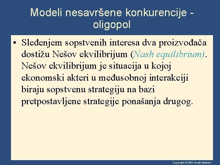 Modeli nesavršene konkurencije oligopol • Sleđenjem sopstvenih interesa dva proizvođača dostižu Nešov ekvilibrijum (Nash