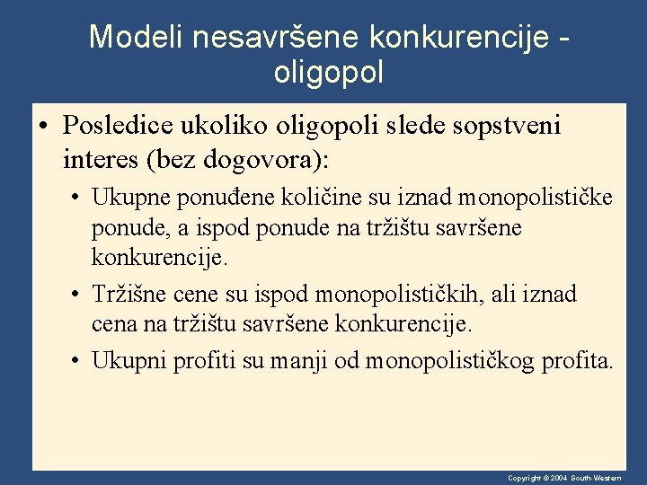 Modeli nesavršene konkurencije oligopol • Posledice ukoliko oligopoli slede sopstveni interes (bez dogovora): •
