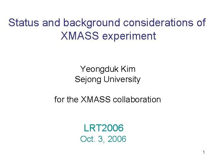 Status and background considerations of XMASS experiment Yeongduk Kim Sejong University for the XMASS