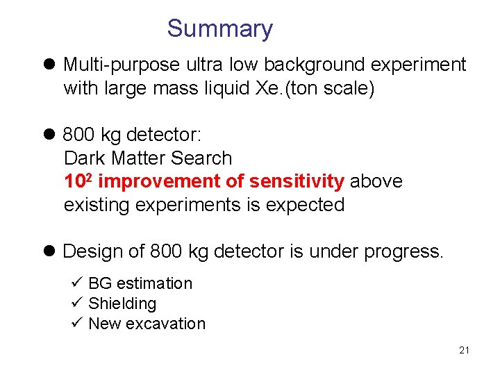 Summary l Multi-purpose ultra low background experiment with large mass liquid Xe. (ton scale)
