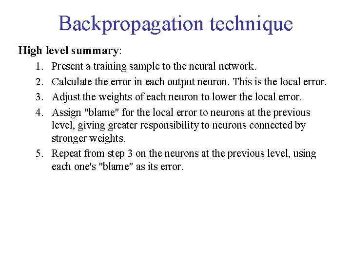 Backpropagation technique High level summary: 1. 2. 3. 4. Present a training sample to