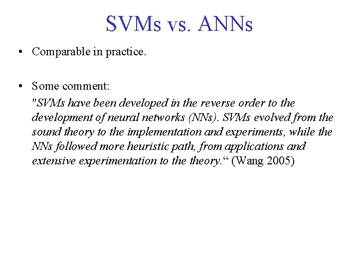 """SVMs vs. ANNs • Comparable in practice. • Some comment: """"SVMs have been developed"""