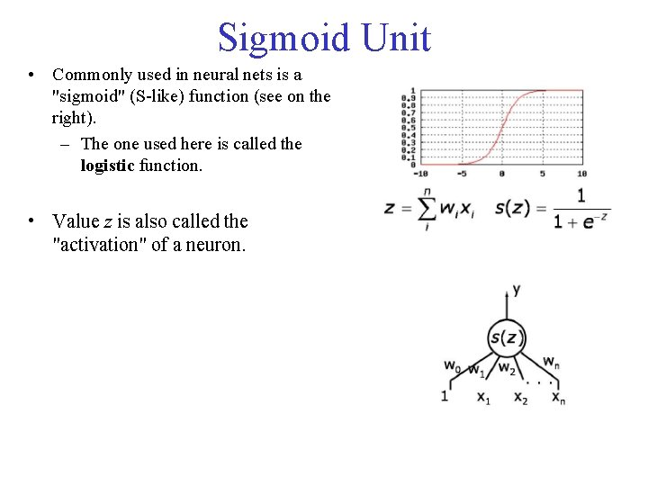 """Sigmoid Unit • Commonly used in neural nets is a """"sigmoid"""" (S-like) function (see"""