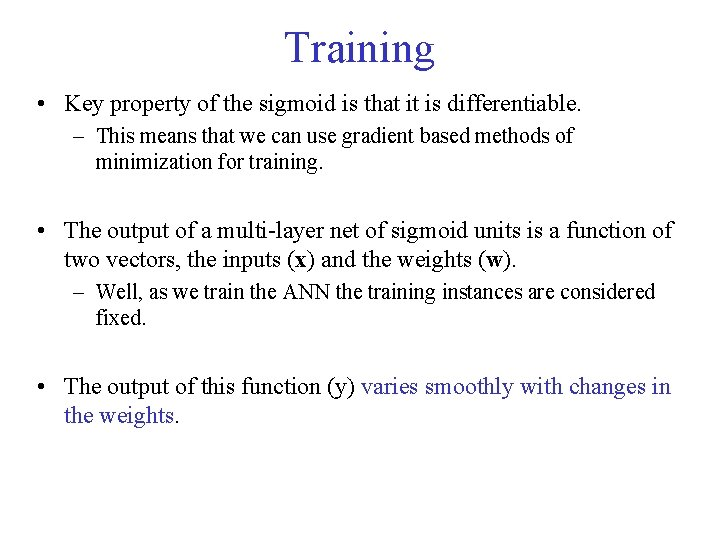 Training • Key property of the sigmoid is that it is differentiable. – This