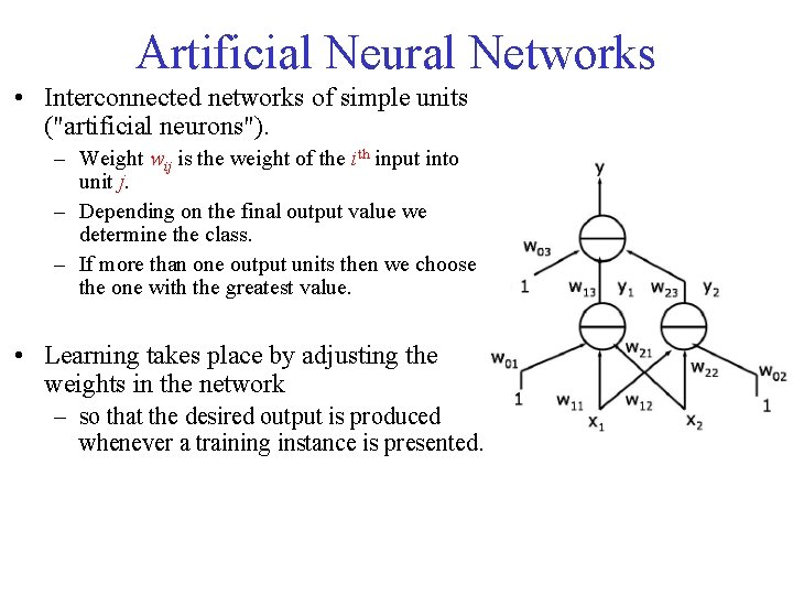 """Artificial Neural Networks • Interconnected networks of simple units (""""artificial neurons""""). – Weight wij"""