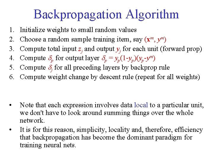 Backpropagation Algorithm 1. 2. 3. 4. 5. 6. Initialize weights to small random values