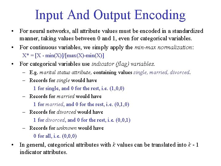 Input And Output Encoding • For neural networks, all attribute values must be encoded