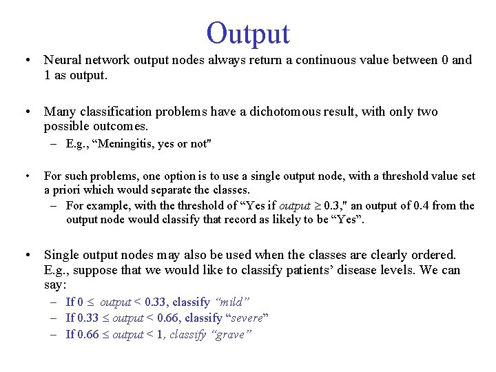 Output • Neural network output nodes always return a continuous value between 0 and