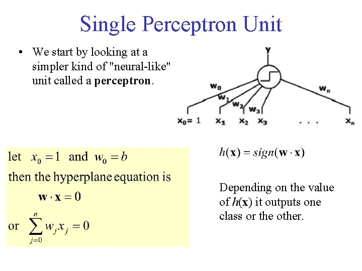 """Single Perceptron Unit • We start by looking at a simpler kind of """"neural-like"""""""