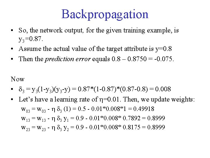 Backpropagation • So, the network output, for the given training example, is y 3=0.