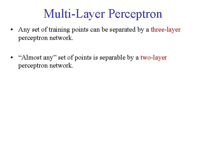 Multi-Layer Perceptron • Any set of training points can be separated by a three-layer