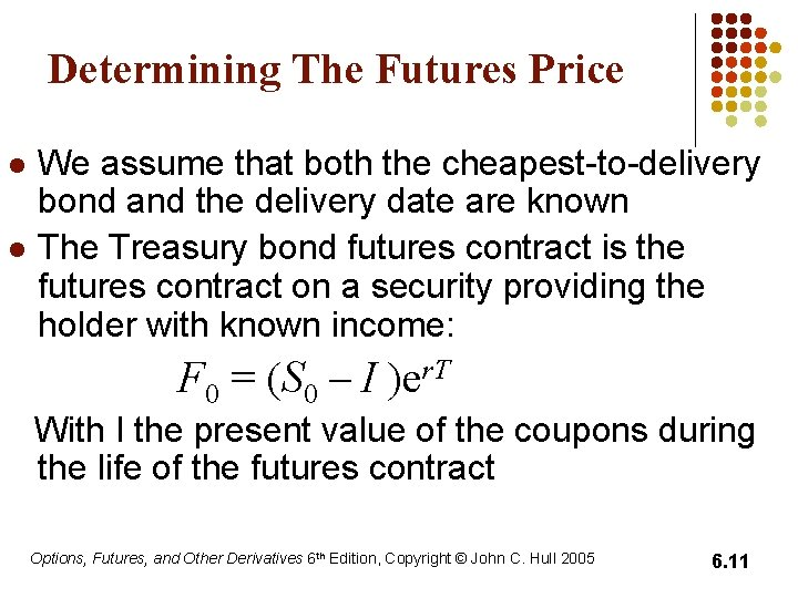 Determining The Futures Price l l We assume that both the cheapest-to-delivery bond and
