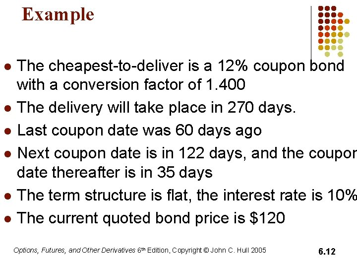 Example l l l The cheapest-to-deliver is a 12% coupon bond with a conversion