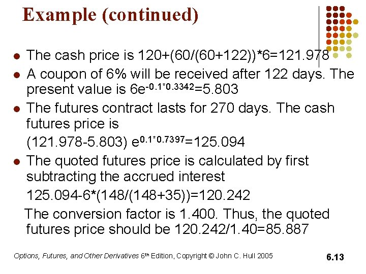 Example (continued) The cash price is 120+(60/(60+122))*6=121. 978 l A coupon of 6% will