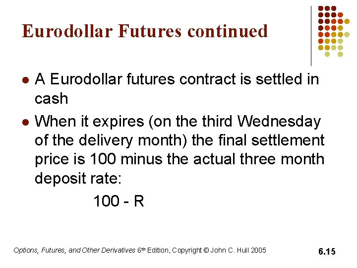 Eurodollar Futures continued l l A Eurodollar futures contract is settled in cash When