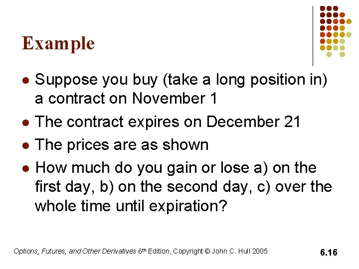 Example l l Suppose you buy (take a long position in) a contract on