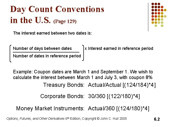 Day Count Conventions in the U. S. (Page 129) The interest earned between two