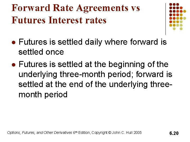 Forward Rate Agreements vs Futures Interest rates l l Futures is settled daily where