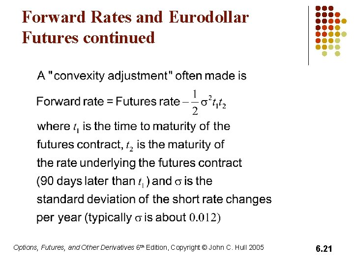 Forward Rates and Eurodollar Futures continued Options, Futures, and Other Derivatives 6 th Edition,