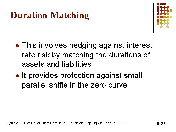 Duration Matching l l This involves hedging against interest rate risk by matching the