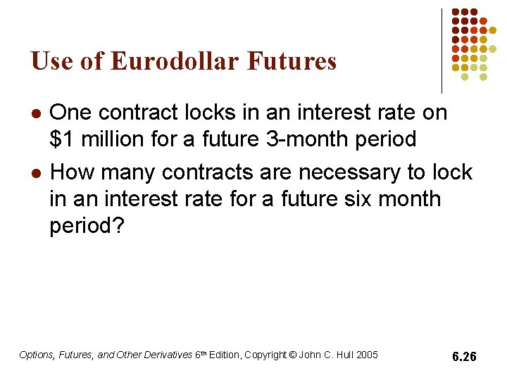Use of Eurodollar Futures l l One contract locks in an interest rate on