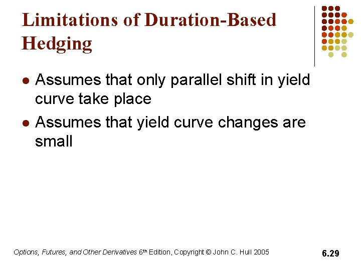 Limitations of Duration-Based Hedging l l Assumes that only parallel shift in yield curve