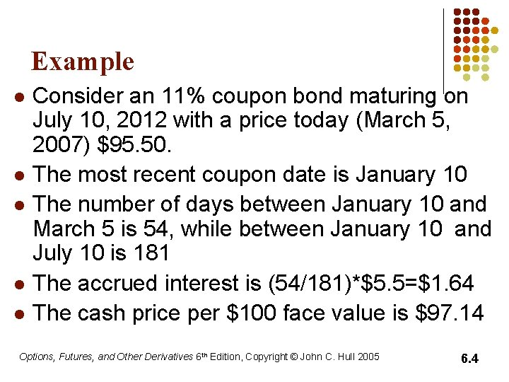 Example l l l Consider an 11% coupon bond maturing on July 10, 2012