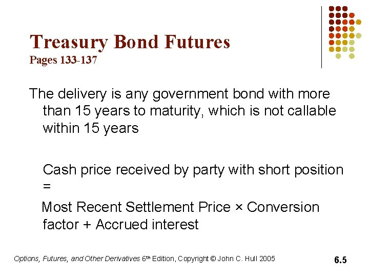 Treasury Bond Futures Pages 133 -137 The delivery is any government bond with more