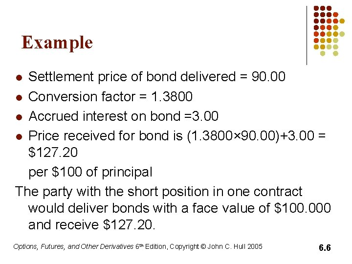 Example Settlement price of bond delivered = 90. 00 l Conversion factor = 1.
