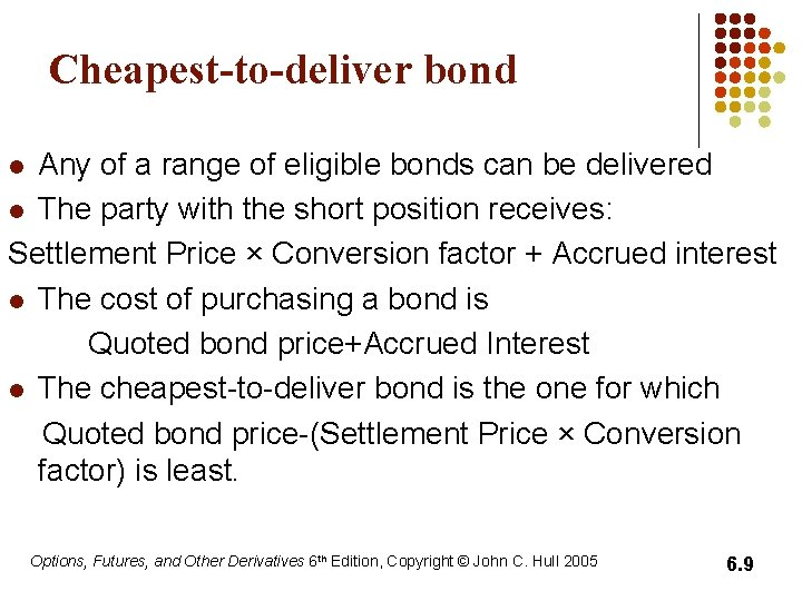 Cheapest-to-deliver bond Any of a range of eligible bonds can be delivered l The
