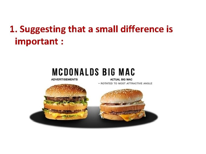 1. Suggesting that a small difference is important :