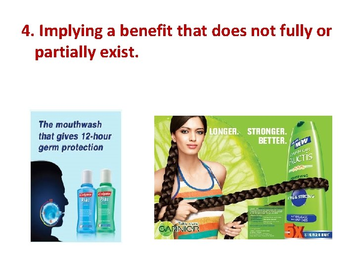 4. Implying a benefit that does not fully or partially exist.