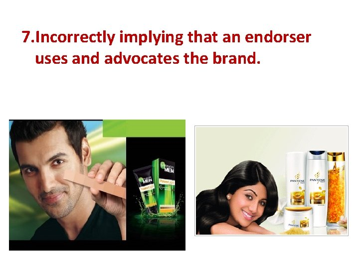 7. Incorrectly implying that an endorser uses and advocates the brand.
