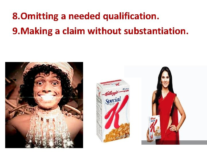 8. Omitting a needed qualification. 9. Making a claim without substantiation.