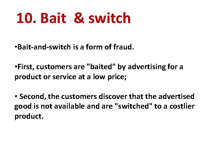 10. Bait & switch • Bait-and-switch is a form of fraud. • First, customers