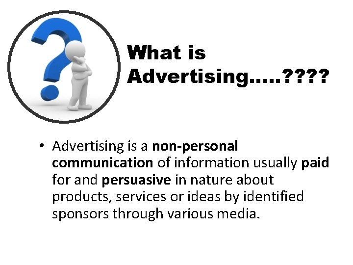 What is Advertising…. . ? ? • Advertising is a non-personal communication of information