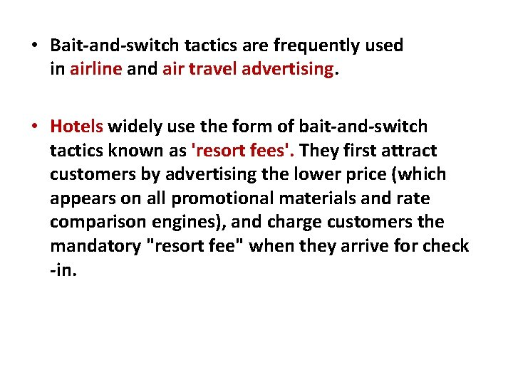 • Bait-and-switch tactics are frequently used in airline and air travel advertising. •