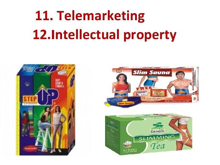 11. Telemarketing 12. Intellectual property