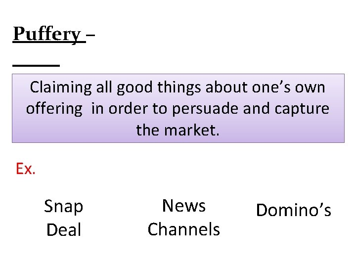 Puffery – Claiming all good things about one's own offering in order to persuade